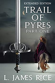 Trail of Pyres: Sundering the Gods Book 2 (Part 1) (Sundering the Gods Extended Edition) by [Rice, L. James]