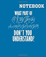 Notebook: what part dont you understand hand sign language - 50 sheets, 100 pages - 8 x 10 inches
