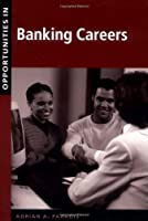 Opportunities in Banking Careers (Opportunities InSeries)