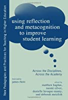 Using Reflection and Metacognition to Improve Student Learning: Across the Disciplines, Across the Academy (New Pedagogies and Practices for Teaching in Higher Education)
