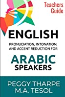 ENGLISH Pronunciation, Intonation and Accent Reduction for ARABIC Speakers: Teachers Guide
