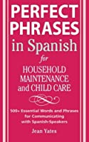 Perfect Phrases in Spanish For Household Maintenance and Childcare: 500 + Essential Words and Phrases for Communicating with Spanish-Speakers (Perfect Phrases Series)【洋書】 [並行輸入品]