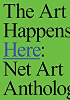 The Art Happens Here: Net Art Anthology
