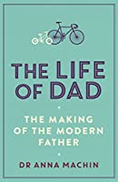 The Life of Dad: The Making of a Modern Father