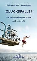 Gluecksfaelle?: Erstaunliche Heilungsgeschichten mit Homoeopathie