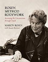 Rosen Method Bodywork: Accessing the Unconscious through Touch by Marion Rosen Susan Brenner(2003-04-21)
