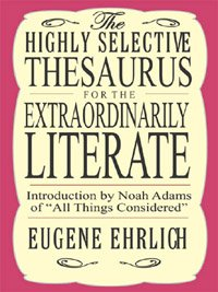 Highly Selective Thesaurus for the Extraordinarily Literate (Highly Selective Reference) by [Ehrlich, Eugene]