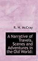 A Narrative of Travels, Scenes and Adventures in the Old World: