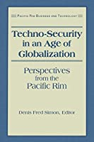 Techno-Security in an Age of Globalization: Perspectives from the Pacific Rim (Pacific Rim Series)