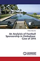 An Analyisis of Football Sponsorship in Zimbabwe: Case of ZIFA [並行輸入品]