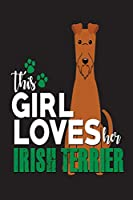 "This Girl Loves Her Irish Terrier: Sketchbook and Notebook for Writing,Drawing,Doodling and Sketching 6""x 9"""