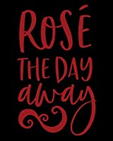 Rose' The Day Away: Rose' Wine Notebook for the Wine Enthusiast   Notes to Myself