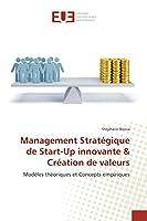 Management Stratégique de Start-Up innovante & Création de valeurs: Modèles théoriques et Concepts empiriques