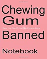 Chewing Gum Banned - Raise Your Hand If You Hate Chewing Gums - Notebook Journal Diary Gift College Ruled