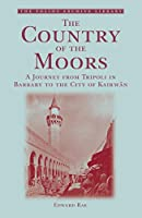 The Country of the Moors: A Journey from Tripoli in Barbary to the City of Kairwan (Folios Archive Library)