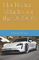 Hot Electric Vehicles for the 2020's