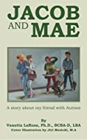 Jacob and Mae: A Story About My Friend With Autism
