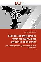 Faciliter les interactions entre utilisateurs de systèmes coopératifs: Vers la conception de systèmes de médiation coopérative (Omn.Univ.Europ.)