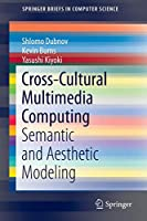 Cross-Cultural Multimedia Computing: Semantic and Aesthetic Modeling (SpringerBriefs in Computer Science)