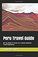 Peru Travel Guide: All You Need To Know For A Great Authentic Travel Experience (Passionate Peru)