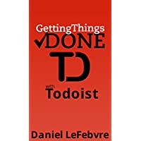 Getting Things Done with Todoist (English Edition)