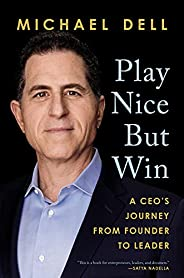 Play Nice But Win: A CEO's Journey from Founder to Le