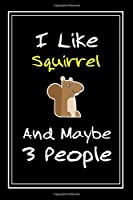I Like Squirrel And Maybe 3 People: Notebook And Journal Gift  - 120 pages Funny Squirrel Blank Lined Journal Notebook Planner