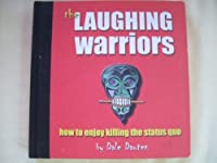 The Laughing Warriors: How to Enjoy Killing the Status Quo