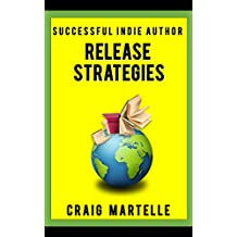 Release Strategies: Plan your self-publishing schedule for maximum benefit (Successful Indie Author Book 2)