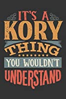 Its A Kory Thing You Wouldnt Understand: Kory Diary Planner Notebook Journal 6x9 Personalized Customized Gift For Someones Surname Or First Name is Kory