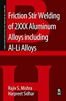 Friction Stir Welding of 2XXX Aluminum Alloys including Al-Li Alloys (Friction Stir Welding and Processing)【洋書】 [並行輸入品]