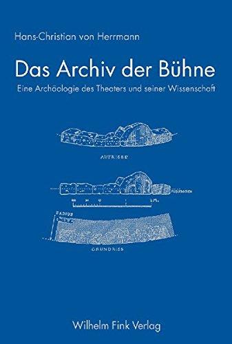 Das Archiv der Buehne: Eine Archaeologie des Theaters und seiner Wissenschaft