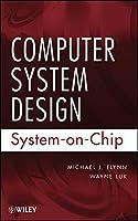 Computer System Design: System-on-Chip by Michael J. Flynn Wayne Luk(2011-10-11)