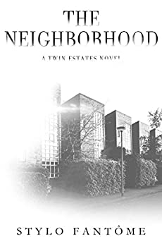 The Neighborhood (A Twin Estates Novel Book 2) by [Fantome, Stylo]