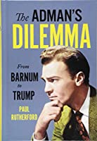 The Adman's Dilemma: From Barnum to Trump