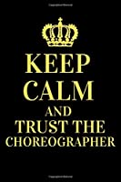 """Keep Calm and Trust The Choreographer: Choreograper Notebook and Journal Gifts - Choreography Blank Lined Journal Notebook Planner 6"""" X 9"""" 120 Pages"""