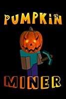 """pumpkin miner: halloween gamers gaming Lined Notebook / Diary / Journal To Write In 6""""x9"""" for Scary Halloween, Spooky Ghosts, Pumpkins for kids, men and women"""