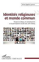 Identités religieuses et monde commun: Penser les idéaux, les attachements et la participation sociale avec John Dewey