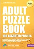 Adult Puzzle Book 100 Assorted Puzzles: Crosswords, Word Searches, Missing Numbers, Sudokus, Arrowords, Missing Vowels, Word Fills, Code Words, Cross Numbers, Cell Blocks & Riddles (Puzzle Series)
