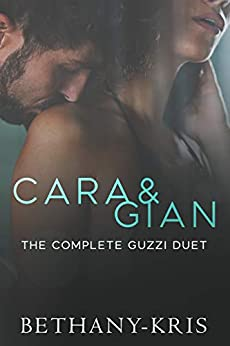 Cara & Gian: The Complete Guzzi Duet by [Bethany-Kris]