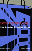 Downtown, Inc.: How America Rebuilds Cities (The MIT Press)