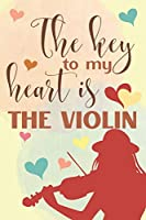 The Key To My Heart Is The Violin: Elegant Lined Journal 6x9, Perfect Gift For Violin Lovers and Musicians, Everyday Use, Homework and Office Work, Notebook for Girl, Wife, Girlfriend and Student, 120 pages, Adorable Cover