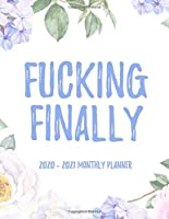 Fucking Finally 2020 - 2021 Monthly Planner: 2 Year Monthly Floral Academic Calendar Planner & Journal