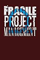 Fragile Project Management: Dark Red, Blue & White Design, Blank College Ruled Line Paper Journal Notebook for Project Managers and Their Families. (Agile and Scrum 6 X 9 Inch Composition Book: Journal Diary for Writing and Notes)