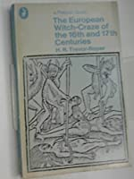 The European Witch-Craze of the Sixteenth and Seventeenth Centuries and Other Essays
