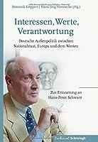 Interessen, Werte, Verantwortung: Deutsche Aussenpolitik zwischen Nationalstaat, Europa und dem Westen. Zur Erinnerung an Hans-Peter Schwarz