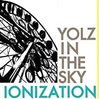 IONIZATION by YOLZ IN THE SKY (2009-11-04)