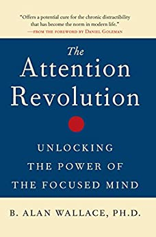 The Attention Revolution: Unlocking the Power of the Focused Mind by [Wallace Ph.D., B. Alan]