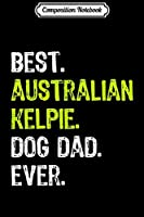 Composition Notebook: Australian Kelpie Dog Dad Fathers Day Dog Lovers Gift  Journal/Notebook Blank Lined Ruled 6x9 100 Pages