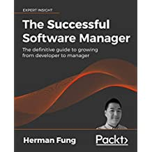 The Successful Software Manager: The definitive guide to growing from developer to manager